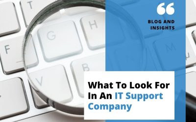 What to Look for in an IT Support Company