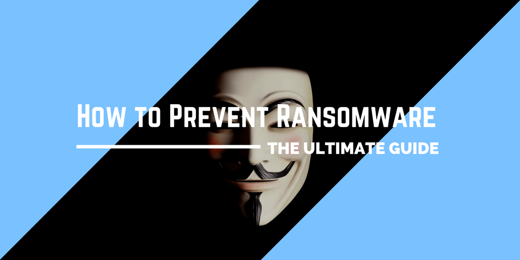 How to Prevent Ransomware 2018 – The Ultimate Guide